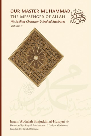 Our Master Muhammad The Messenger of Allah: His Sublime Character and Exalted Attributes, Volume 2