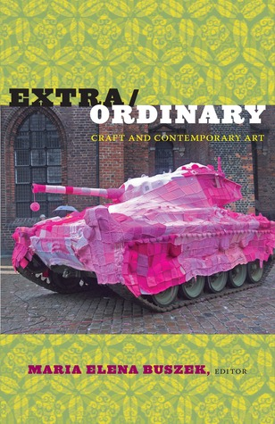 Ebook Extra/Ordinary: Craft and Contemporary Art by Maria Elena Buszek DOC!