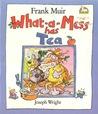 What-A-Mess Has Tea