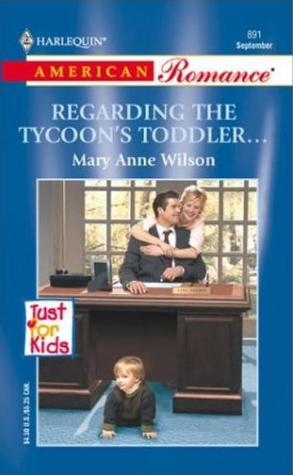 Regarding The Tycoon's Toddler... (Just For Kids) (Harlequin American Romance, #891)