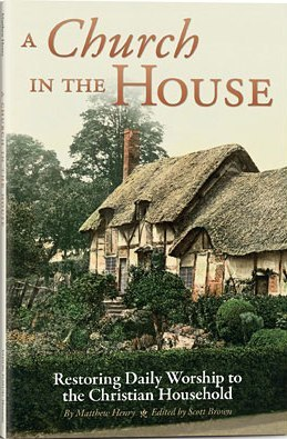 A Church in the House: Restoring Daily Worship to the Christian Household por Matthew Henry 978-1933431444 PDF FB2