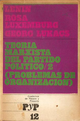 Teoría Marxista del Partido Político/2: Problemas de Organización (Cuadernos de Pasado y Presente, #12)