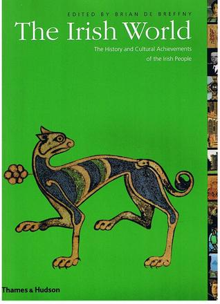 The Irish World: The History and Cultural Achievements of the Irish People (The Great Civilizations)