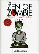 Ebook Zen of Zombie by Scott Kenemore DOC!