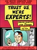 Trust Us, We're Experts!: How Industry Manipulates Science and Gambles with Your Future