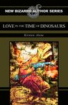 Love in the Time of Dinosaurs by Kirsten Alene