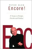 Peter Glen Encore! 57 Essays to Prompt, Provoke and Produce