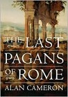 The Last Pagans of Rome by Alan Cameron