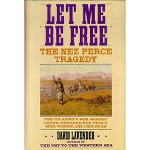 Let Me Be Free: The Nez Perce Tragedy