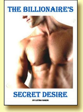 The Billionaire's Secret Desire by Lietha Wards