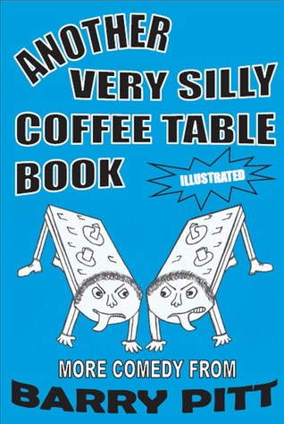Another Very Silly Coffee Table Book by Barry Pitt