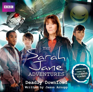 The Sarah Jane Adventures: Deadly Download(Sarah Jane Adventures Audio Exclusives 8)