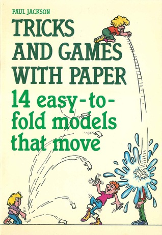 Tricks and Games with Paper: 14 Easy-to-fold models that move