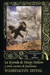 La leyenda de Sleepy Hollow y otros cuentos de fantasmas by Washington Irving