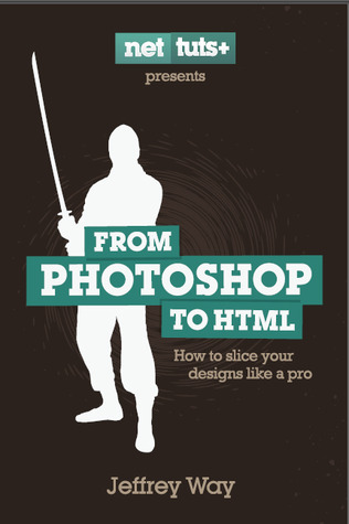 From Photoshop To Html by Jeffrey Way