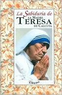 La Sabiduria de la madre Teresa De Calcuta/ The Wisdom of Mother Teresa