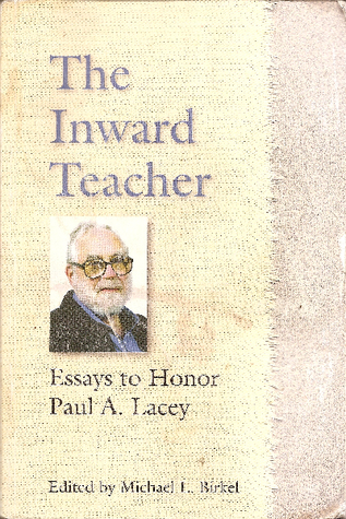 the inward teacher essays to honor paul a lacey by michael l birkel 9673395