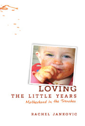 Loving the Little Years: Motherhood in the Trenches by Rachel Jankovic
