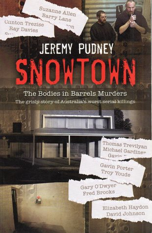 Snowtown: The Bodies In Barrels Murders: The Grisly Story of Australia's Worst Serial Killings