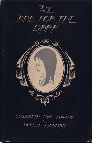 We Are for the Dark by Elizabeth Jane Howard