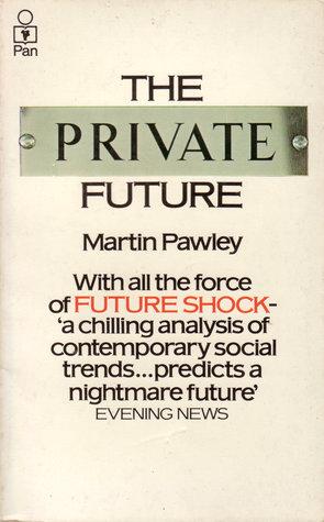 The Private Future by Martin Pawley