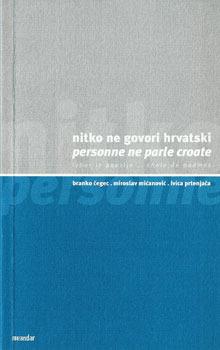 Nitko ne govori hrvatski: izbor iz poezije / Personne ne parle croate: choix de poemes