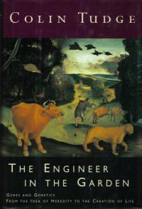 The Engineer in the Garden: Genes & Genetics from the Idea of Heredity to the Creation of Life