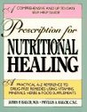 A Prescription for Nutritional Healing: A Practical A-to-Z Reference to Drug-Free Remedies Using Vitamins, Minerals, Herbs & Food Supplements