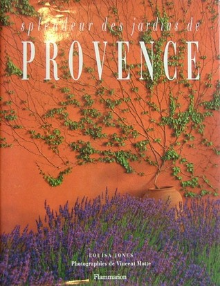 Splendeur Des Jardins de Provence by Louisa Jones