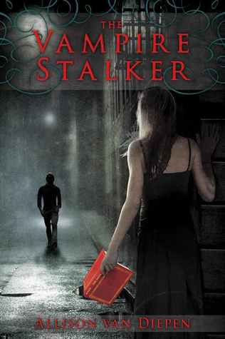 The Vampire Stalker by Allison van Diepen
