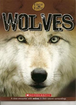 Wolves (Face to Face): A Close Encounter with Wolves in their Natural Surroundings