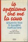 Io speriamo che me la cavo: Sessanta temi di bambini napoletani