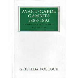 Avant-Garde Gambits, 1888-1893: Gender and the Colour of Art History