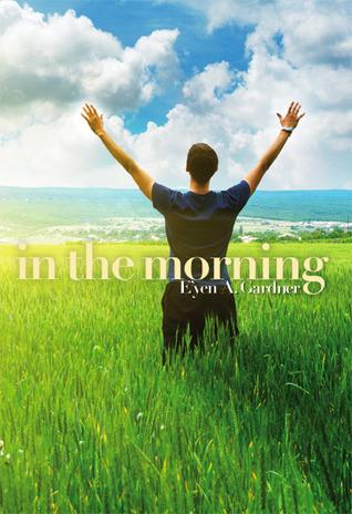 In the Morning by E'yen A. Gardner