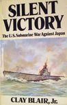 Silent Victory:  The U.S. Submarine War Against  Japan (Volume 1)