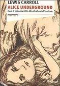 Alice underground - Con il manoscritto illustrato dall'autore by Lewis Carroll