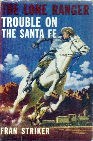 The Lone Ranger: Trouble on the Santa Fe (Lone Ranger #17)