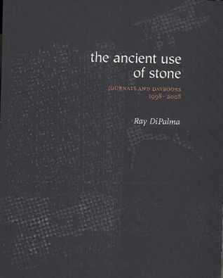 The Ancient Use of Stone: Journals and Daybooks 1998-2008