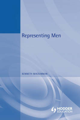 Representing Men: Maleness and Masculinity in the Media