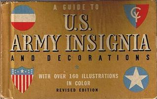 A Guide To U.S. Army Insignia and Decorations by Gordon A.J. Petersen