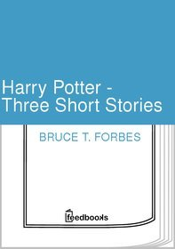 Harry Potter - Three Short Stories by Bruce T. Forbes