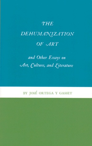 The Dehumanization of Art and Other Essays on Art, Culture and Literature