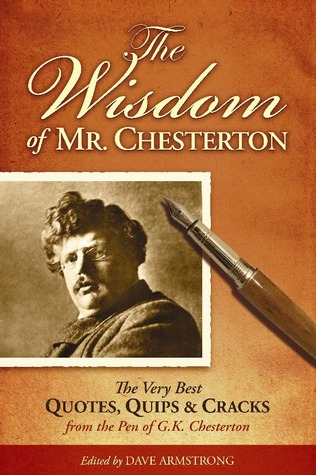 The Wisdom of Mr. Chesterton: The Very Best Quotes, Quips & Cracks from the Pen of G.K. Chesterton