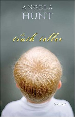 The Truth Teller by Angela Elwell Hunt