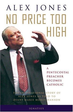 No Price Too High: A Pentecostal Preacher Becomes Catholic - The Inspirational Story of Alex Jones as Told to Diane Hanson