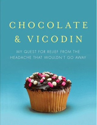 Chocolate  Vicodin: My Quest for Relief from the Headache that Wouldn't Go Away