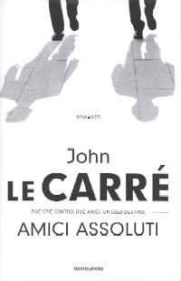 Amici assoluti by John le Carré