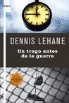 Un trago antes de la guerra by Dennis Lehane