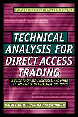 Technical Analysis for Direct Access Trading: A Guide to Charts, Indicators, and Other Indispensable Market Analysis Tools: A Guide to Charts, Indicators, and Other Indispensable Market Analysis Tools