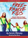 Free Range Kids: Giving Our Children the Freedom We Had Without Going Nuts with Worry
